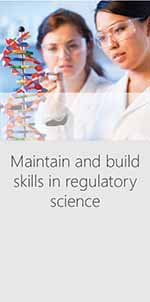 Maintain and build skills in regulatory science