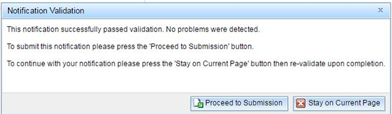 Notification Validation: This notification successfully passed validation. No problems were detected. To submit this notification please press the 'Proceed to Submission' button. To continue with your notification please press the 'Stay on Current Page' button then re-validate upon completion.